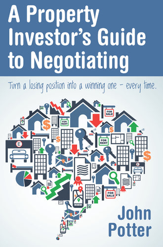 A Property Investor's Guide to Negotiating<br><i><small>by John Potter</i></small>