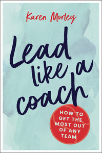 Leadership book cover for Lead Like a Coach by Karen Morley