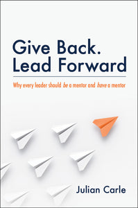 Business book cover for Give Back Lead Forward by Julian Carle