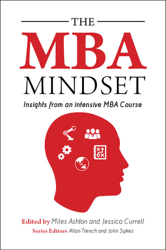 The MBA Mindset <small><i><br>edited by Miles Ashton and Jessica Currell</small></i>