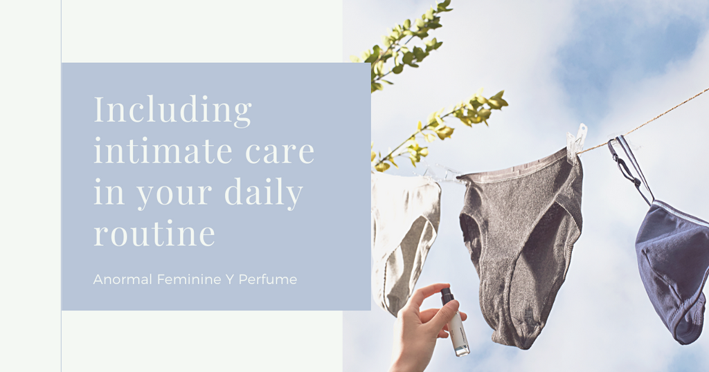Including intimate care in your daily routine - Anormal Feminine Y Perfume