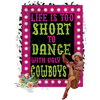 Life is to Short to Dance with Ugly Cowboys - bling3t