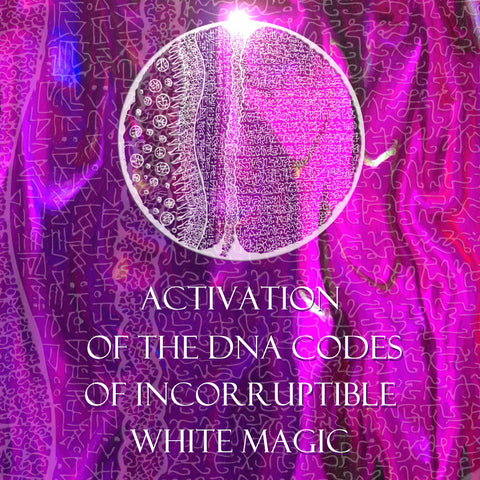 Activating the DNA Codes of Incorruptible White Magic