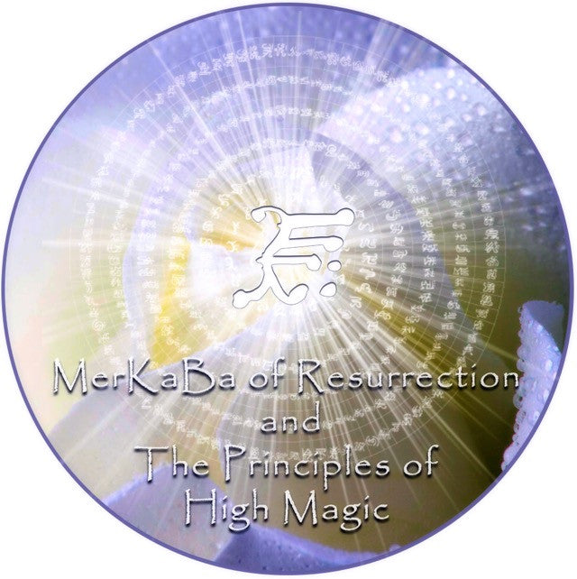NEW! The MerKaBa of Resurrection and The Principles of High Magic