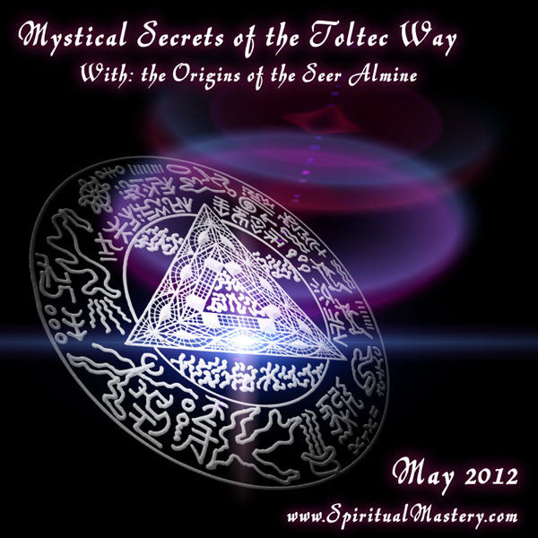 Mystical Secrets of the Toltec Way & The Origins of the Seer Almine
