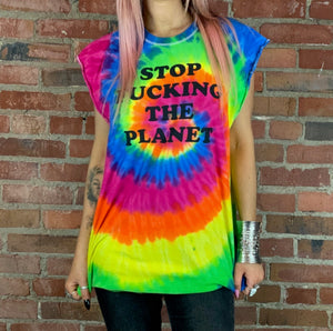 Stop F*cking The Planet Tie Dye Short Sleeve T Shirt M & XL - Wild Ones