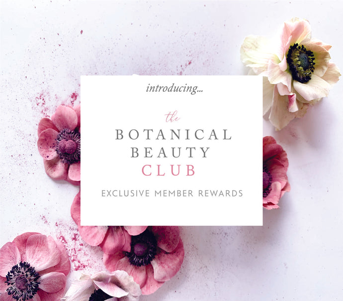 The Botanical Beauty Club! Join for Exclusive Member Benefits!