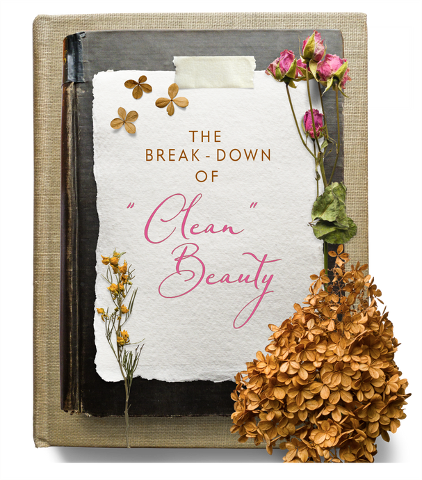 "The Break Down of ""Clean"" Beauty & our Definition of ""Clean"" Beauty"