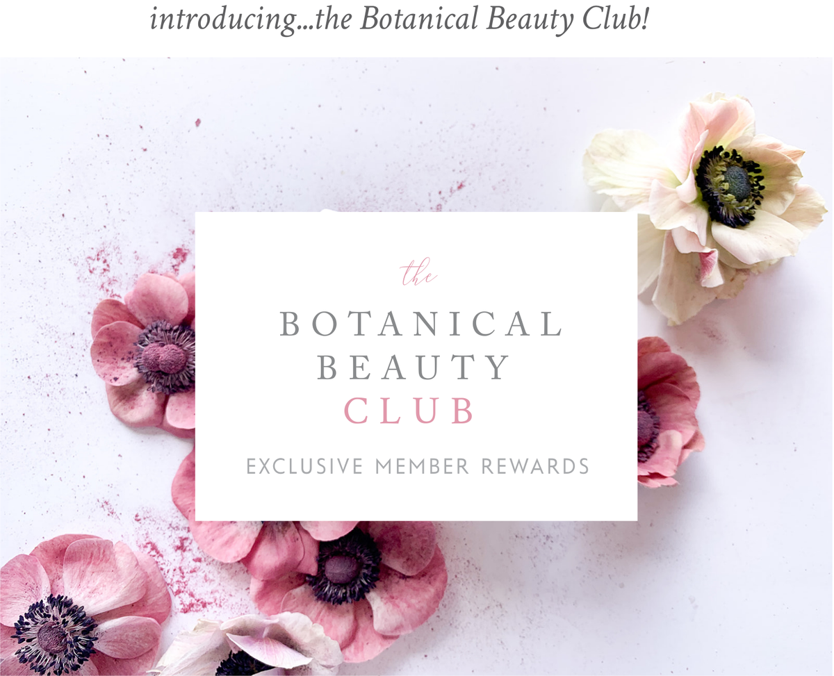 Introducing the Botanical Beauty Club - our Exclusive Member Rewards Program