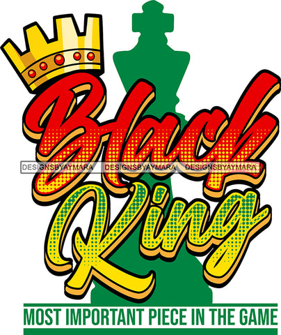 Black King Man Royalty Sign Crown Throne Black Man Most Important Piece In The Game SVG Files For Silhouettte Cricut More