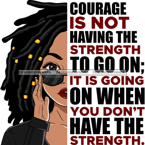 Courage Is Not Having The Strength To Go On It Is Black Woman Locs Sister Locs SVG JPG PNG Vector Clipart Cricut Silhouette Cut Cutting1