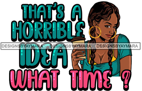That's A Horrible Idea What Time? SVG JPG PNG Vector Clipart Cricut Silhouette Cut Cutting1
