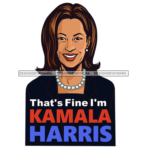 That's Fine I Am Kamala Harris  JPG PNG  Clipart Cricut Silhouette Cut Cutting