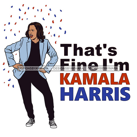 That's Fine I'm Kamala Harris JPG PNG  Clipart Cricut Silhouette Cut Cutting