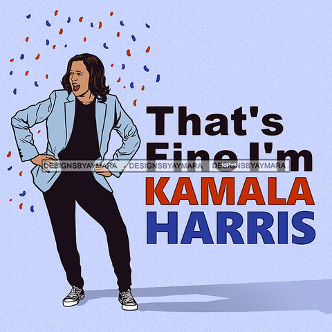 That's Fine I'm Kamala Harris Hands On Hips  JPG PNG  Clipart Cricut Silhouette Cut Cutting