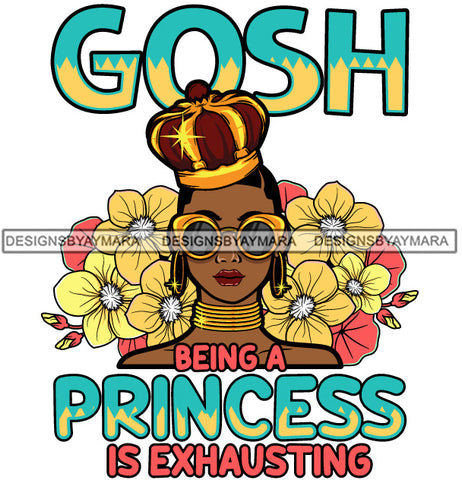 Afro Beautiful Sexy Woman Princess Flowers Life Quotes Crown Sarcastic Melanin Nubian Up Do Hairstyle SVG PNG JPG Cutting Files Silhouette Cricut More