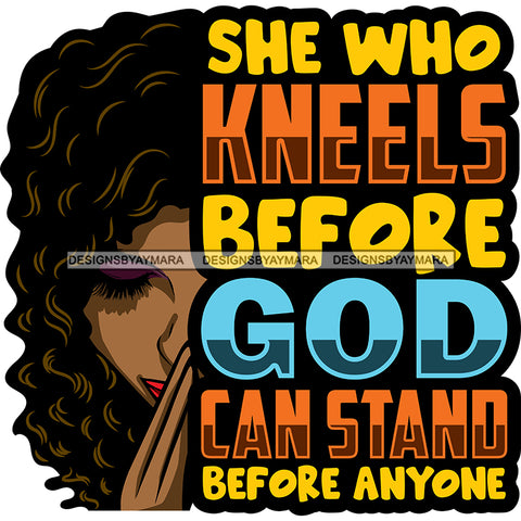 Woman Praying God Quotes She Who Kneels Before God SVG JPG PNG Vector Clipart Cricut Silhouette Cut Cutting