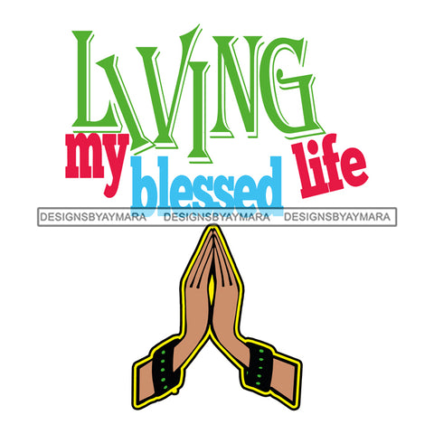 Living My Blessed Life Quotes Praying Hands Pray Prayers SVG Cutting Layered Files