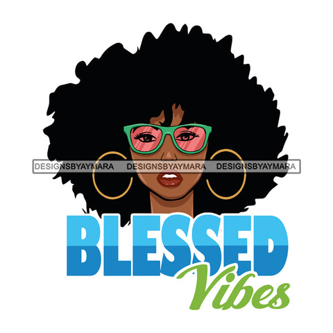 Afro Beautiful Woman Life Quotes Blessed Vibes Sunglasses Hoop Earrings Afro Hair Style SVG Cutting Files Silhouette Cricut More