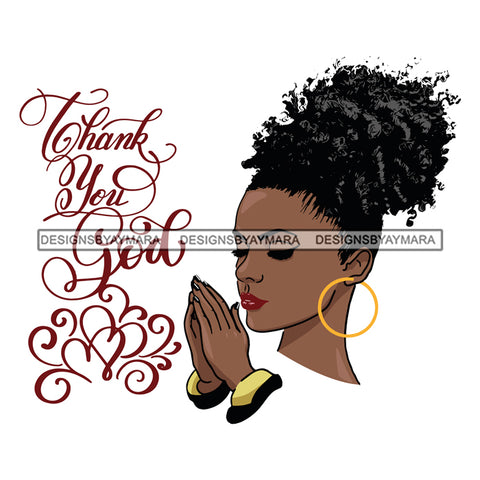 Afro Beautiful Black Woman Praying Thank You God Hoop Earrings Up Do Hair Style SVG Files For Silhouette Cricut And More