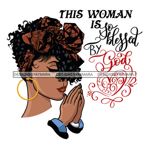 Afro Beautiful Black Woman Praying God Life Quotes Woman Blessed By God Hoop Earrings Bow Up Do Hair Style SVG Files For Silhouette Cricut And More