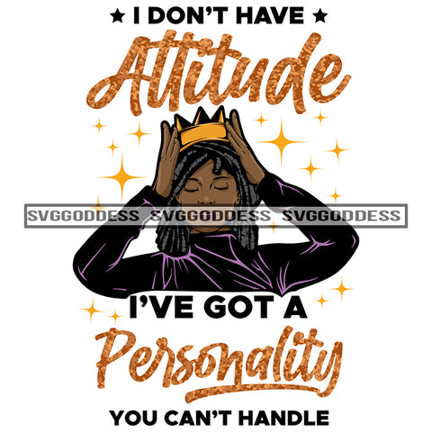 I Don't Have Attitude Black Woman In Locs Holding Her Crown SVG JPG PNG Vector Clipart Cricut Silhouette Cut Cutting