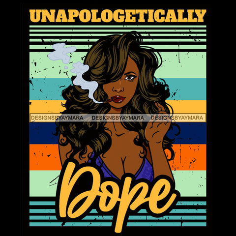 Unapologetically Dope Black Woman Smoking SVG JPG PNG Vector Clipart Cricut Silhouette Cut Cutting