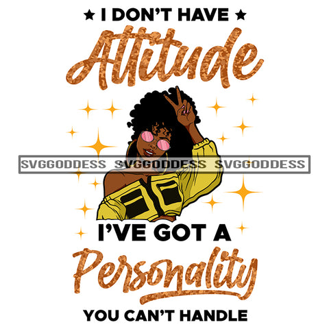 I Don't Have Attitude I've Got A Personality Sassy Woman In Yellow SVG JPG PNG Vector Clipart Cricut Silhouette Cut Cutting