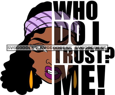 Savage Black Woman Quote Who Do I Trust? SVG JPG PNG Vector Clipart Cricut Silhouette Cut Cutting