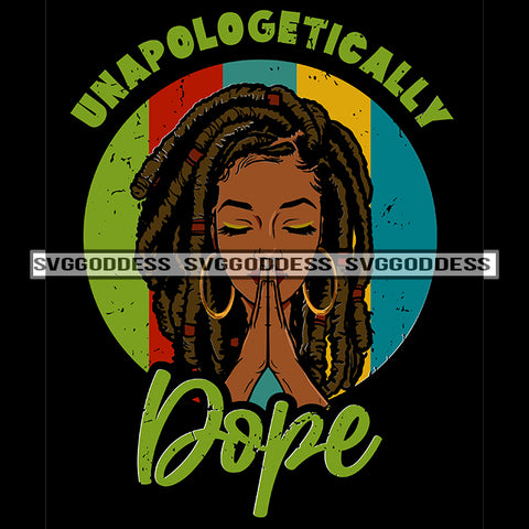 Unapologetically Dope Locs Dreads Praying SVG JPG PNG Vector Clipart Cricut Silhouette Cut Cutting