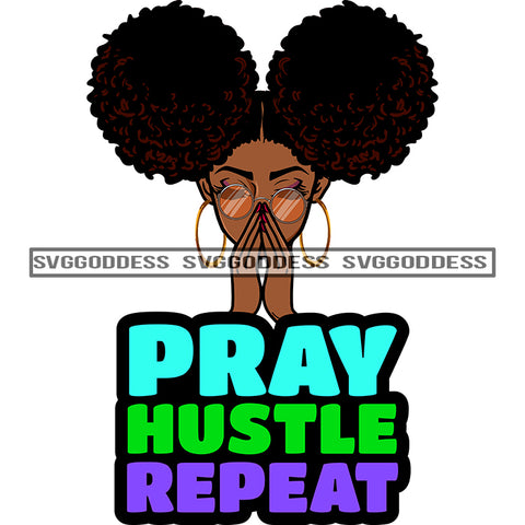 Pray Hustle Repeat Black Woman Praying SVG JPG PNG Vector Clipart Cricut Silhouette Cut Cutting