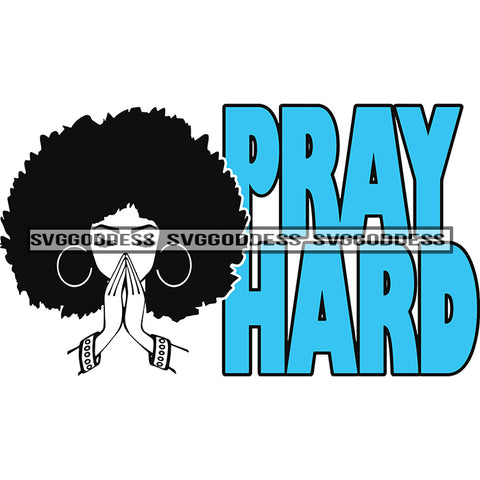 Pray Hard Afro Black Big Afro Praying Woman Praying Hands SVG JPG PNG Vector Clipart Cricut Silhouette Cut Cutting