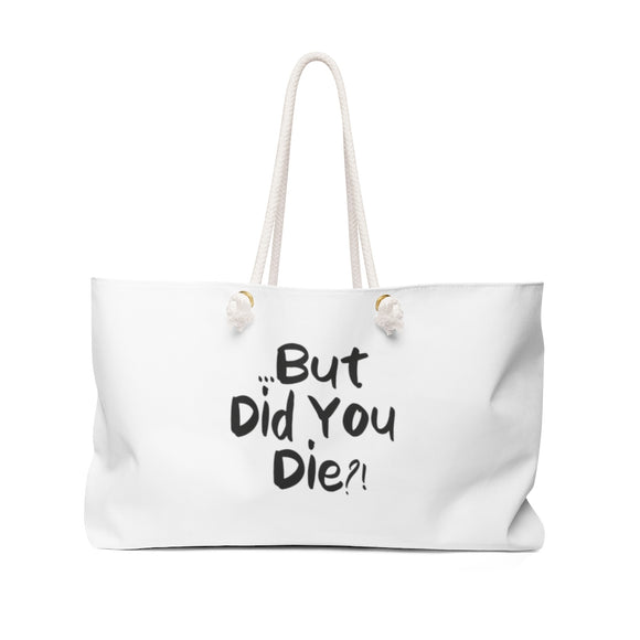 But Did You Die?! Weekender Bag