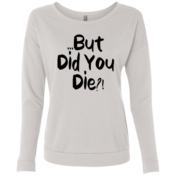 But Did You Die?! Ladies' French Terry Scoop