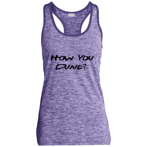 How You Dune? Ladies' Moisture Wicking  Racerback Tank