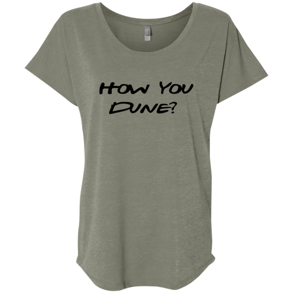 How You Dune? Ladies' Triblend Dolman Sleeve