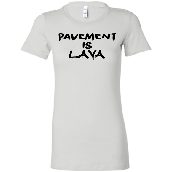Pavement is Lava Ladies' Favorite T-Shirt