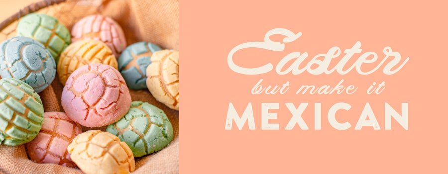 Easter – But Make it Mexican!