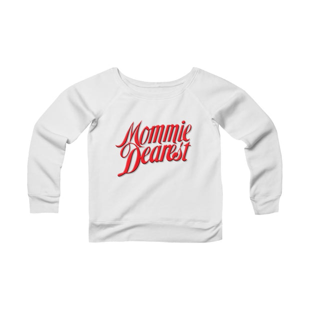 Mommie Dearest Sponge Fleece Wide Neck Sweatshirt
