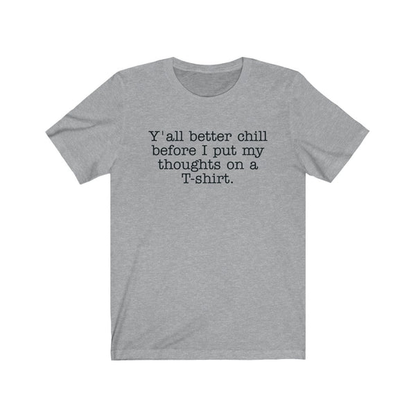 Y'all Better Chill Short Sleeve Tee