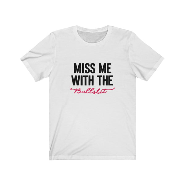 Miss Me With The BS  Short Sleeve Tee