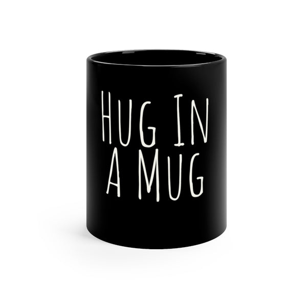 Hug In A mug 11oz