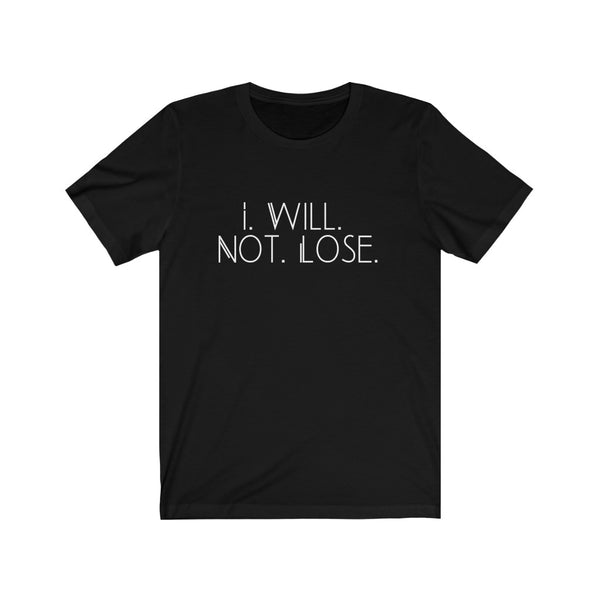 I Will Not Lose Tee