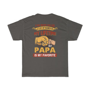 Call A Lot of Things Papa is My Favorite/Got Ya Dad/Unisex Heavy Cotton Tee