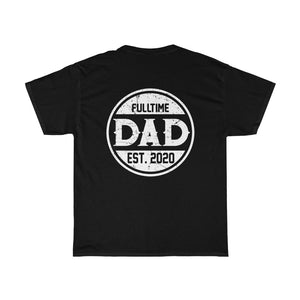 Fulltime Dad 2020 /Got Ya Dad/Unisex Heavy Cotton Tee