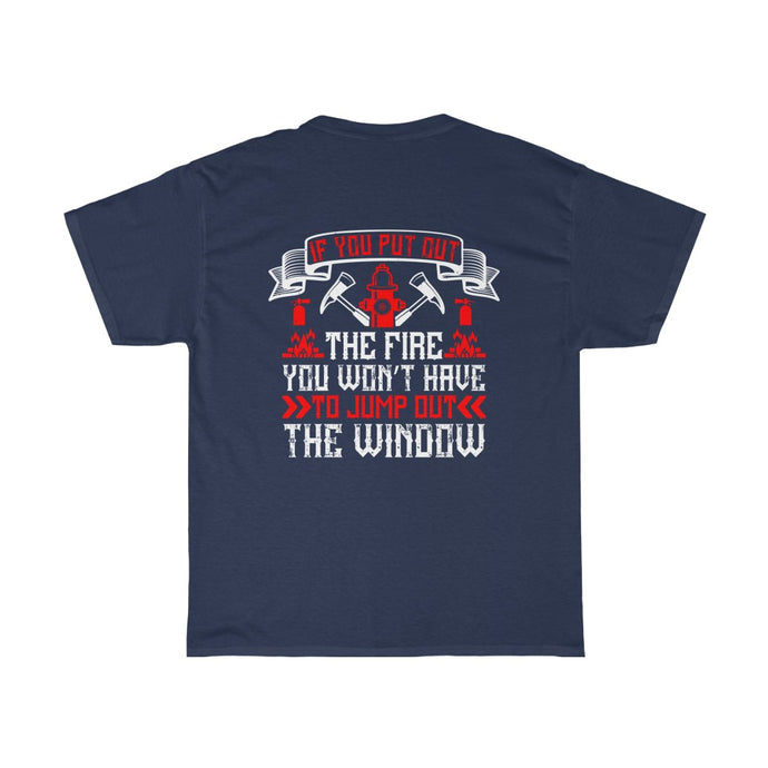 If You Put Out The Fire/Firehouse Family/Back Print/Unisex Heavy Cotton Tee