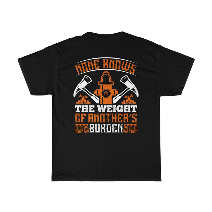 None Knows The Weight/Firehouse Family/Back Print/Unisex Heavy Cotton Tee