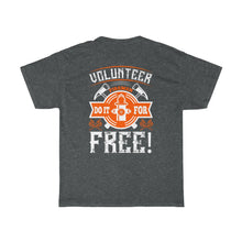 Load image into Gallery viewer, Volunteer Fireman Do It/Firehouse Family/Back Print/Unisex Heavy Cotton Tee