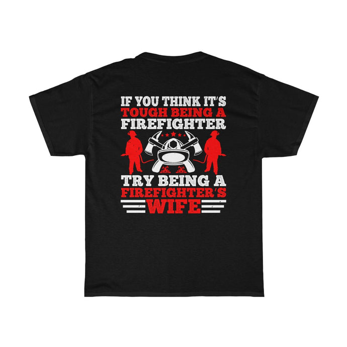 If You Thinks Its Tough/Firehouse Family/Back Print/Unisex Heavy Cotton Tee