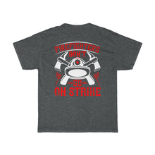 Load image into Gallery viewer, Firefighters Don't Go On Strike No.2/Firehouse Family/Back Print/Unisex Heavy Cotton Tee
